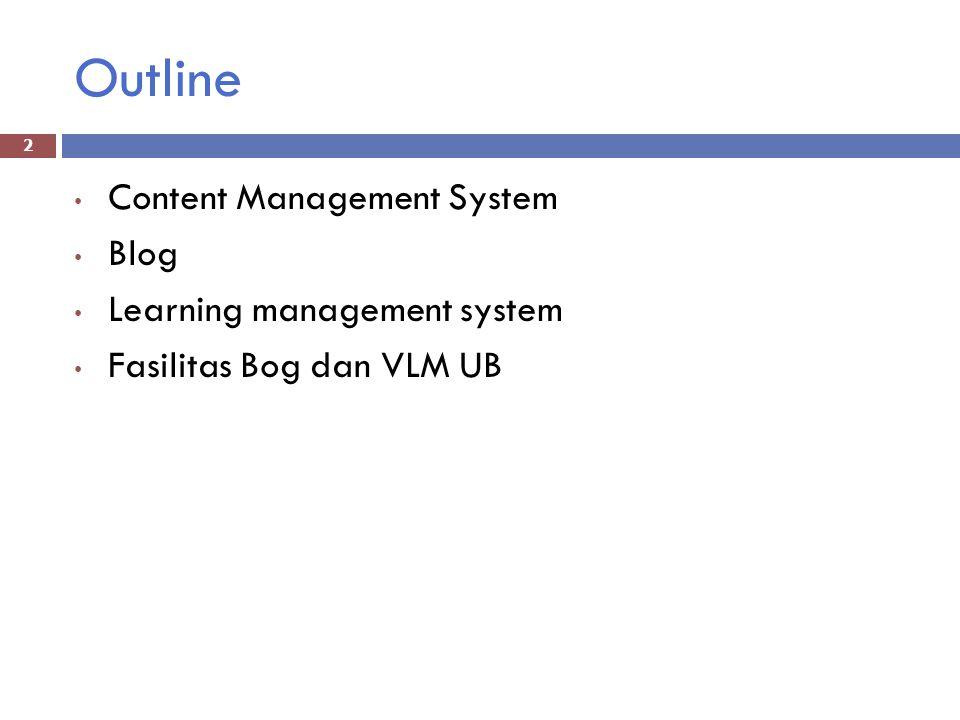 Outline Content Management System Blog Learning management system Fasilitas Bog dan VLM UB 2