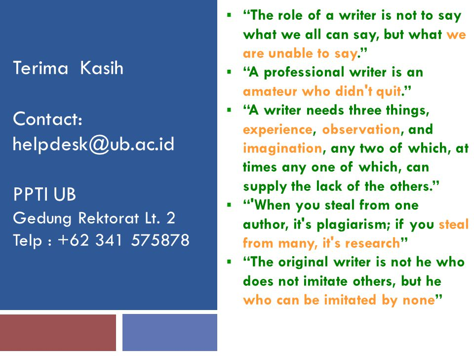 "Terima Kasih Contact: helpdesk@ub.ac.id PPTI UB Gedung Rektorat Lt. 2 Telp : +62 341 575878  ""The role of a writer is not to say what we all can say,"