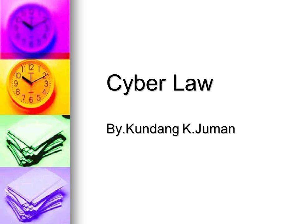 Cyber Law By.Kundang K.Juman