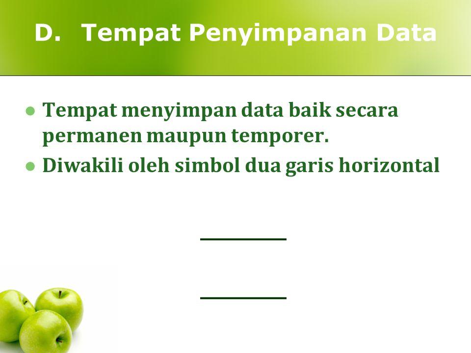 D.Tempat Penyimpanan Data Tempat menyimpan data baik secara permanen maupun temporer. Diwakili oleh simbol dua garis horizontal