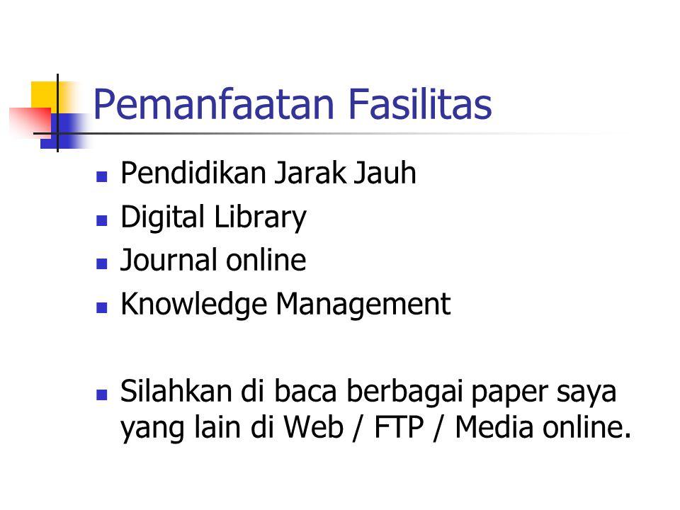 Pemanfaatan Fasilitas Pendidikan Jarak Jauh Digital Library Journal online Knowledge Management Silahkan di baca berbagai paper saya yang lain di Web / FTP / Media online.