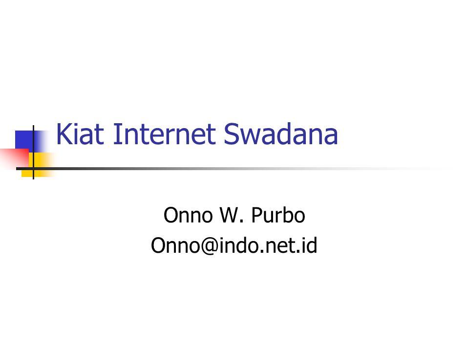 Kiat Internet Swadana Onno W. Purbo Onno@indo.net.id
