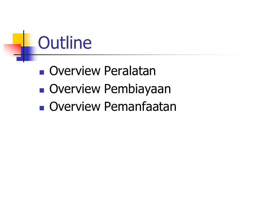Outline Overview Peralatan Overview Pembiayaan Overview Pemanfaatan