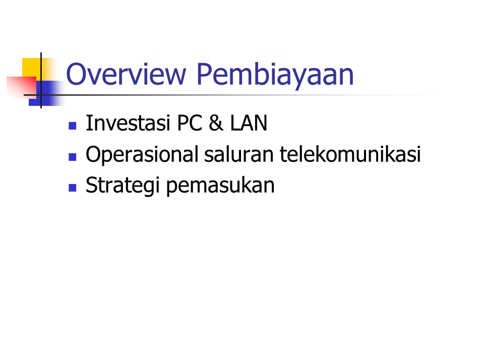 Overview Pembiayaan Investasi PC & LAN Operasional saluran telekomunikasi Strategi pemasukan
