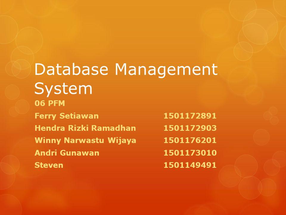 Database Management System 06 PFM Ferry Setiawan1501172891 Hendra Rizki Ramadhan1501172903 Winny Narwastu Wijaya1501176201 Andri Gunawan1501173010 Steven1501149491