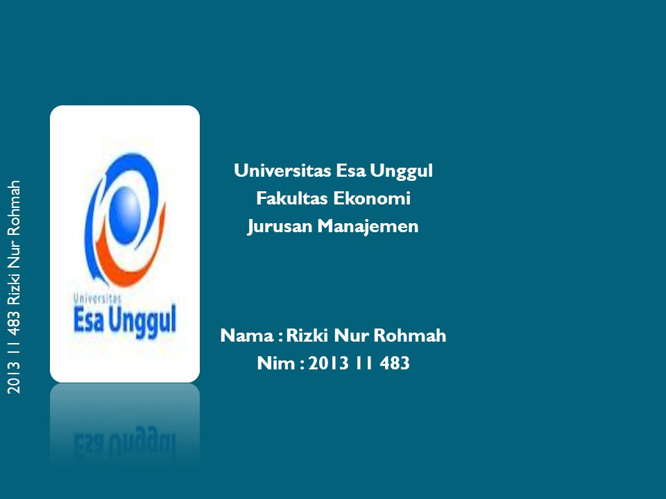 2013 11 483 Rizki Nur Rohmah Universitas Esa Unggul Fakultas Ekonomi Jurusan Manajemen Nama : Rizki Nur Rohmah Nim : 2013 11 483