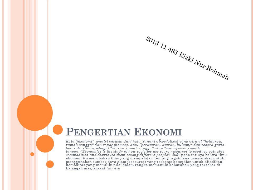 """2013 11 483 Rizki Nur Rohmah P ENGERTIAN E KONOMI Kata """"ekonomi"""" sendiri berasal dari kata Yunani ο ἶ κος (oikos) yang berarti """"keluarga, rumah tangga"""