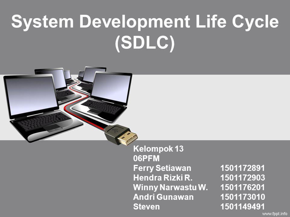 System Development Life Cycle (SDLC) Kelompok 13 06PFM Ferry Setiawan1501172891 Hendra Rizki R.1501172903 Winny Narwastu W.1501176201 Andri Gunawan1501173010 Steven1501149491