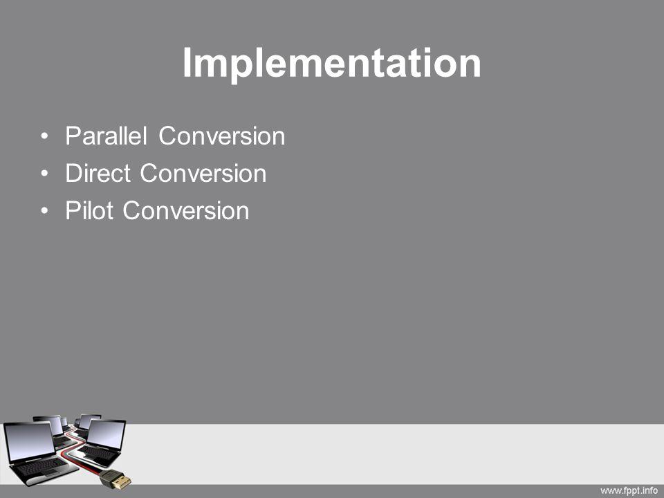 Implementation Parallel Conversion Direct Conversion Pilot Conversion
