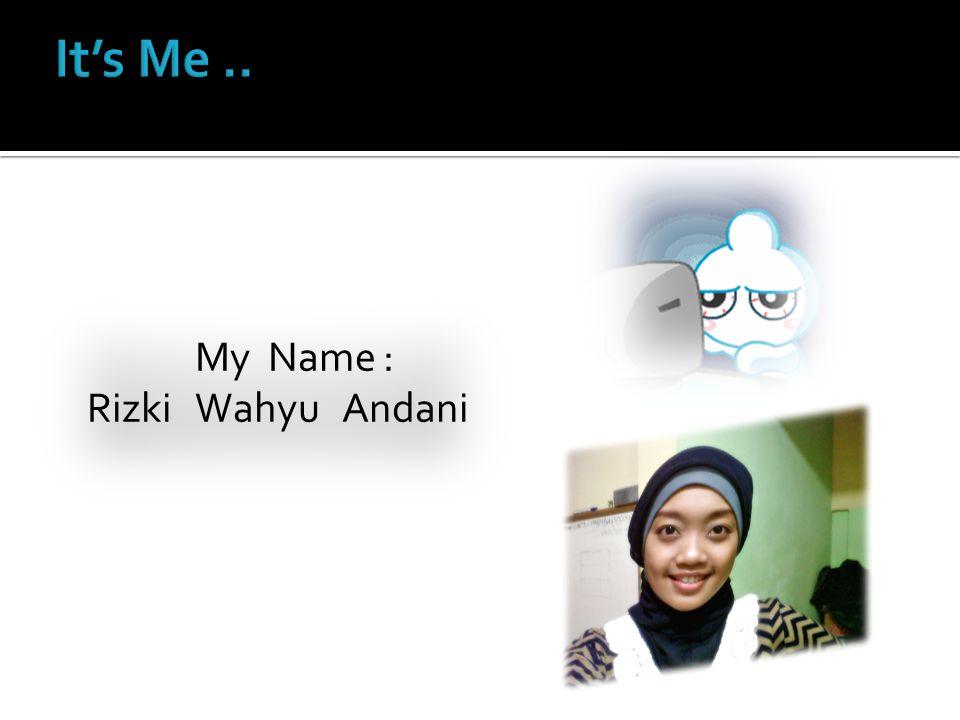 My Name : Rizki Wahyu Andani