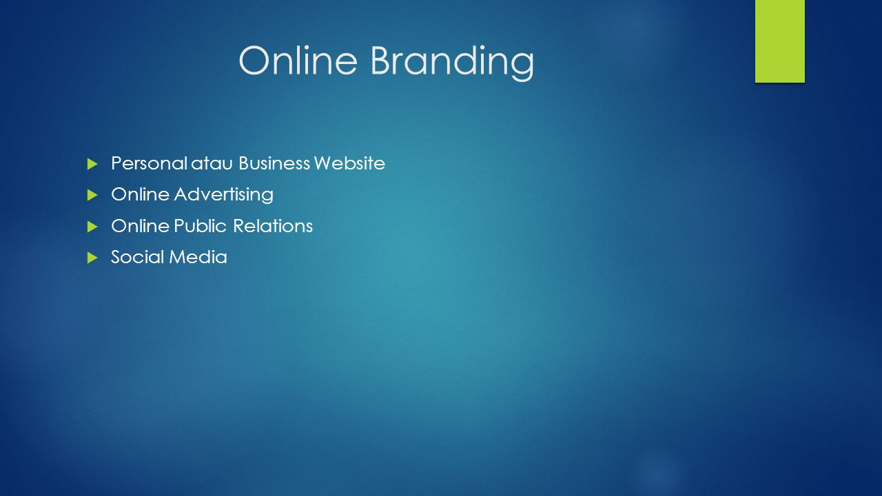 Online Branding  Personal atau Business Website  Online Advertising  Online Public Relations  Social Media