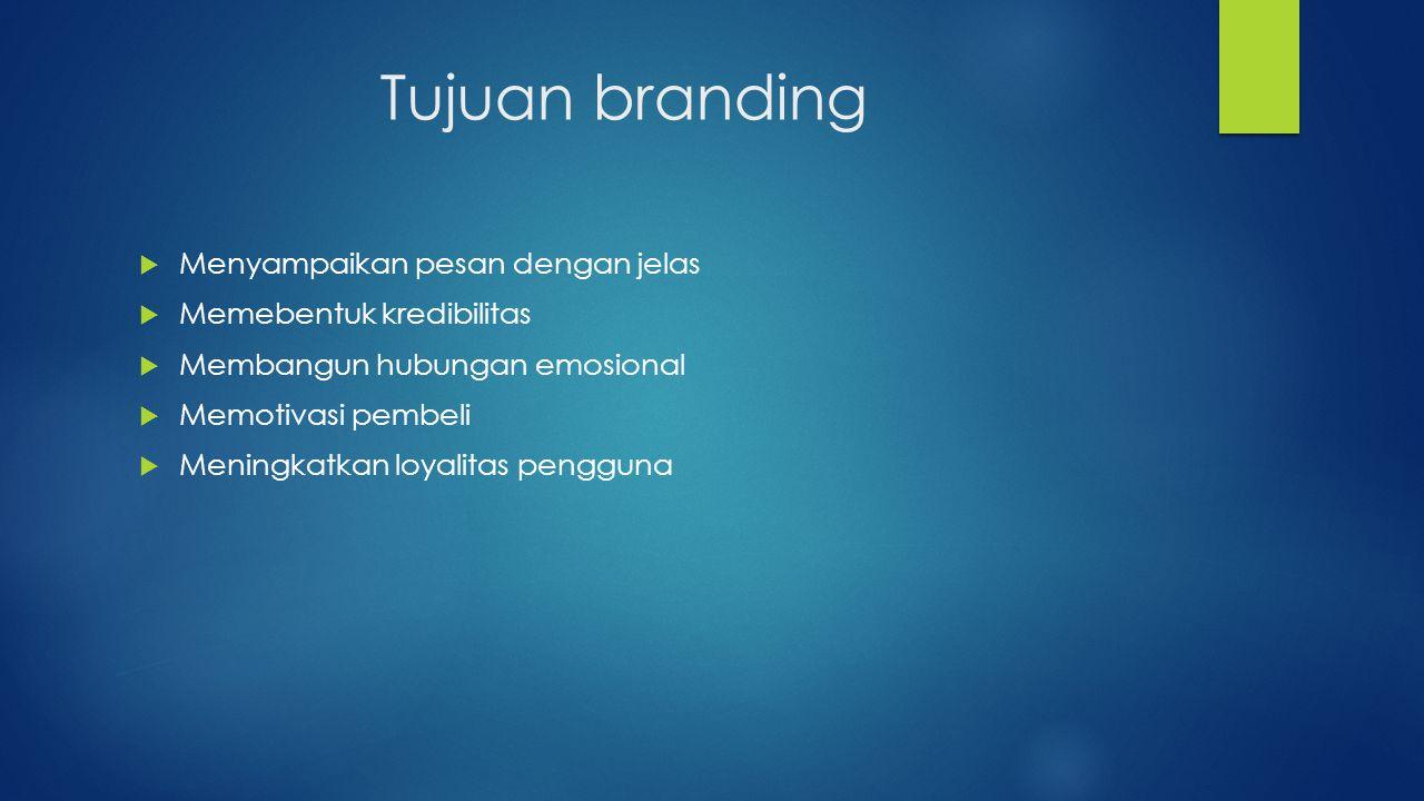 Tujuan branding  Menyampaikan pesan dengan jelas  Memebentuk kredibilitas  Membangun hubungan emosional  Memotivasi pembeli  Meningkatkan loyalitas pengguna