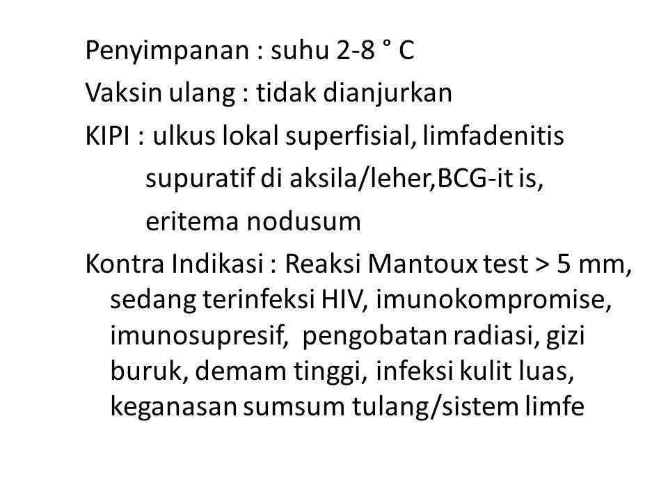 Penyimpanan : suhu 2-8 ° C Vaksin ulang : tidak dianjurkan KIPI : ulkus lokal superfisial, limfadenitis supuratif di aksila/leher,BCG-it is, eritema n