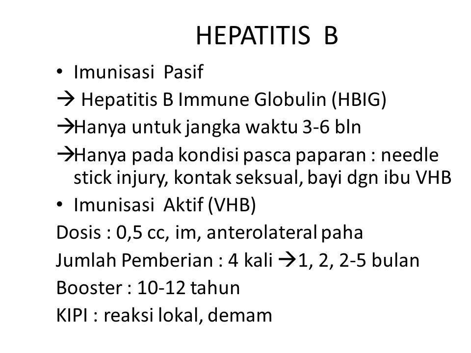 HEPATITIS B Imunisasi Pasif  Hepatitis B Immune Globulin (HBIG)  Hanya untuk jangka waktu 3-6 bln  Hanya pada kondisi pasca paparan : needle stick