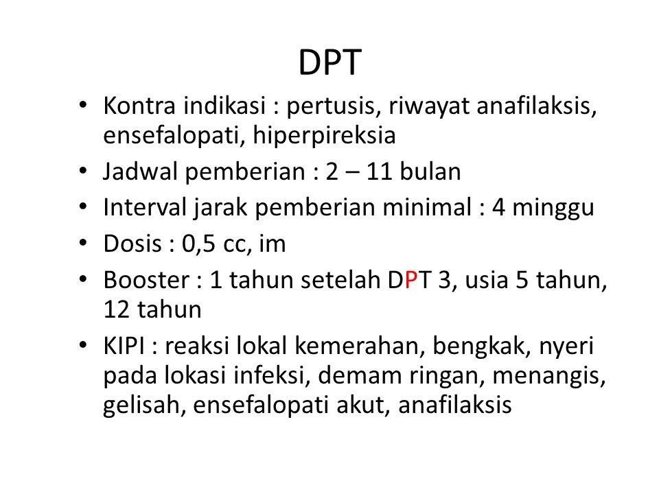 DPT Kontra indikasi : pertusis, riwayat anafilaksis, ensefalopati, hiperpireksia Jadwal pemberian : 2 – 11 bulan Interval jarak pemberian minimal : 4