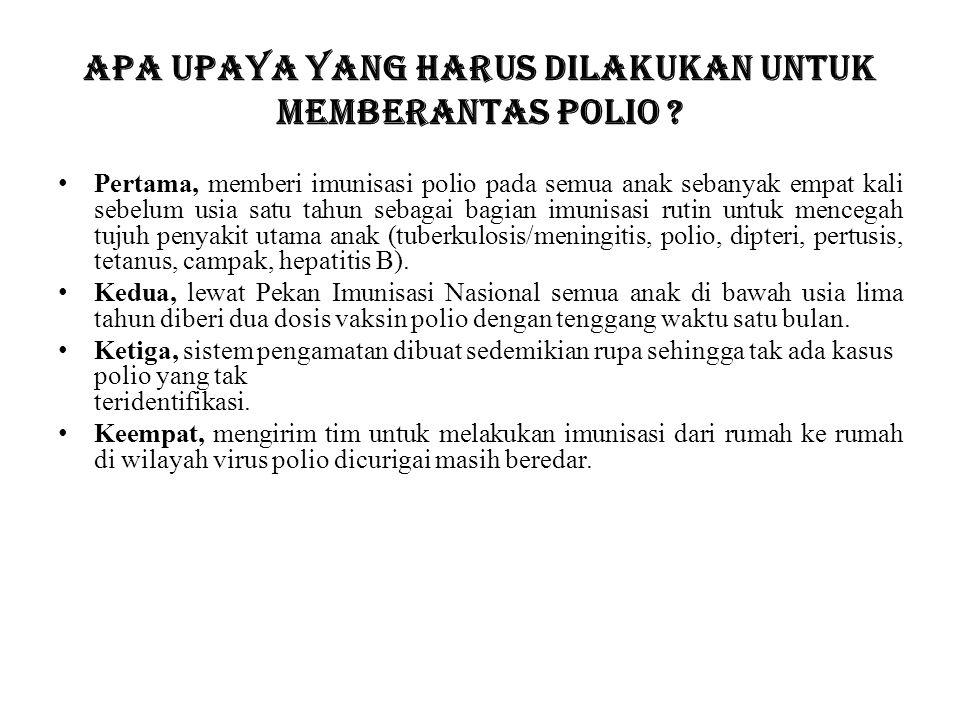 Apa upaya yang harus dilakukan untuk memberantas polio .