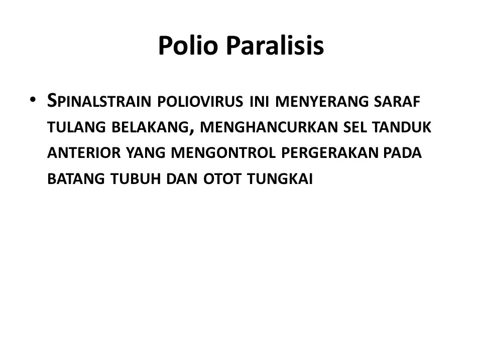Polio Bulbar P OLIO JENIS INI DISEBABKAN OLEH TIDAK ADANYA KEKEBALAN ALAMI SEHINGGA BATANG OTAK IKUT TERSERANG