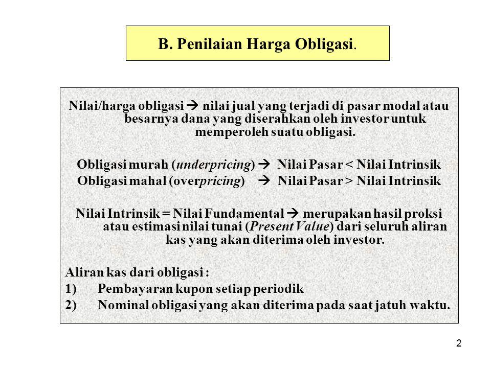 2 B. Penilaian Harga Obligasi. Nilai/harga obligasi  nilai jual yang terjadi di pasar modal atau besarnya dana yang diserahkan oleh investor untuk me