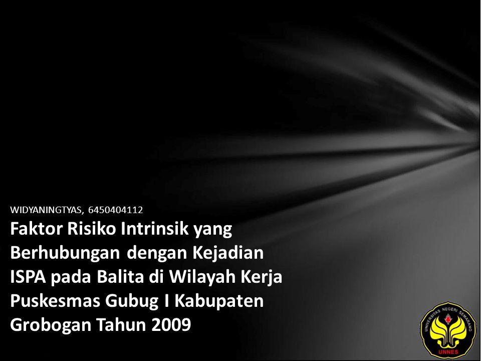 WIDYANINGTYAS, 6450404112 Faktor Risiko Intrinsik yang Berhubungan dengan Kejadian ISPA pada Balita di Wilayah Kerja Puskesmas Gubug I Kabupaten Grobogan Tahun 2009