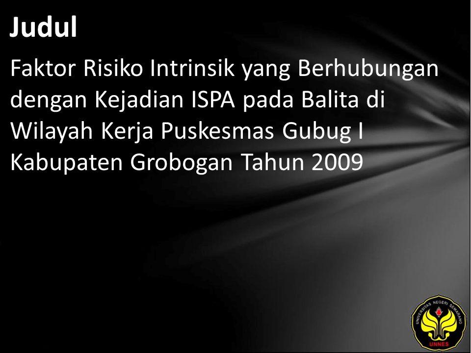 Judul Faktor Risiko Intrinsik yang Berhubungan dengan Kejadian ISPA pada Balita di Wilayah Kerja Puskesmas Gubug I Kabupaten Grobogan Tahun 2009