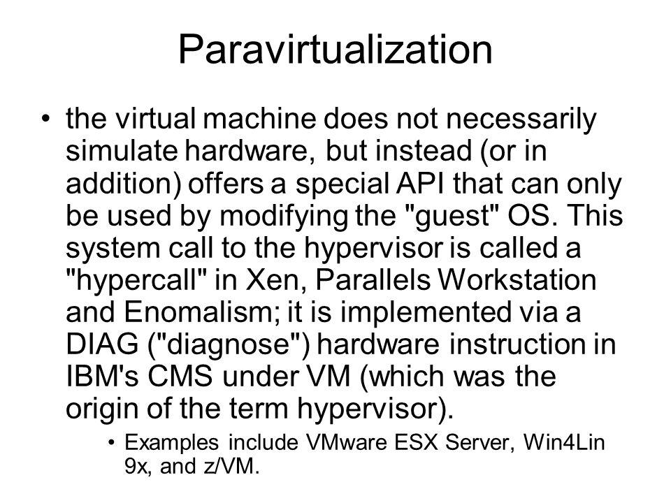 the virtual machine does not necessarily simulate hardware, but instead (or in addition) offers a special API that can only be used by modifying the