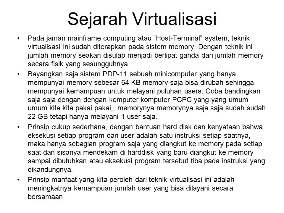 Sejarah Virtualisasi Pada jaman mainframe computing atau Host-Terminal system, teknik virtualisasi ini sudah diterapkan pada sistem memory.