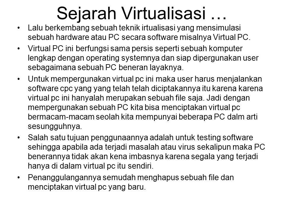 Sejarah Virtualisasi … Lalu berkembang sebuah teknik irtualisasi yang mensimulasi sebuah hardware atau PC secara software misalnya Virtual PC.