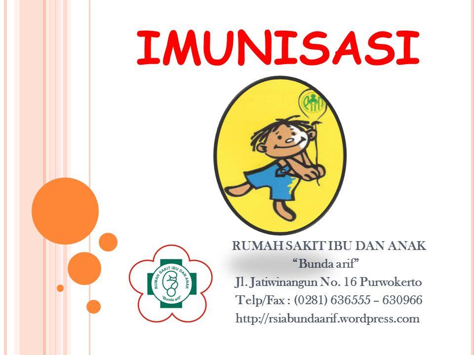 """IMUNISASI RUMAH SAKIT IBU DAN ANAK """"Bunda arif"""" Jl. Jatiwinangun No. 16 Purwokerto Telp/Fax : (0281) 636555 – 630966 http://rsiabundaarif.wordpress.co"""