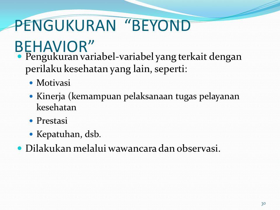 """PENGUKURAN """"BEYOND BEHAVIOR"""" Pengukuran variabel-variabel yang terkait dengan perilaku kesehatan yang lain, seperti: Motivasi Kinerja (kemampuan pelak"""
