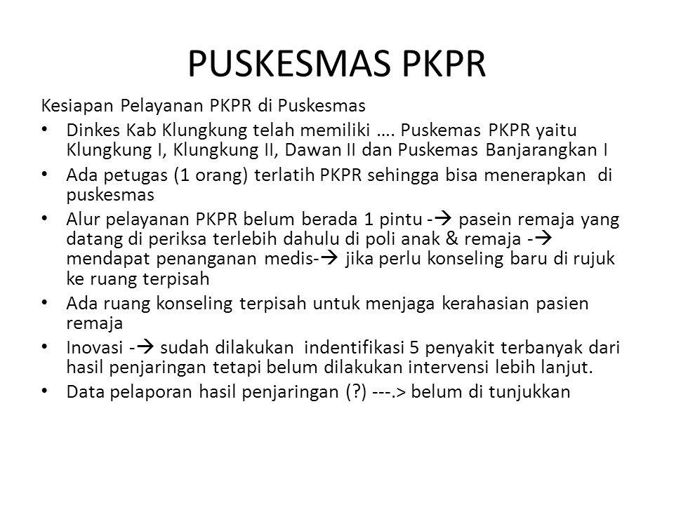 PUSKESMAS PKPR Kesiapan Pelayanan PKPR di Puskesmas Dinkes Kab Klungkung telah memiliki …. Puskemas PKPR yaitu Klungkung I, Klungkung II, Dawan II dan