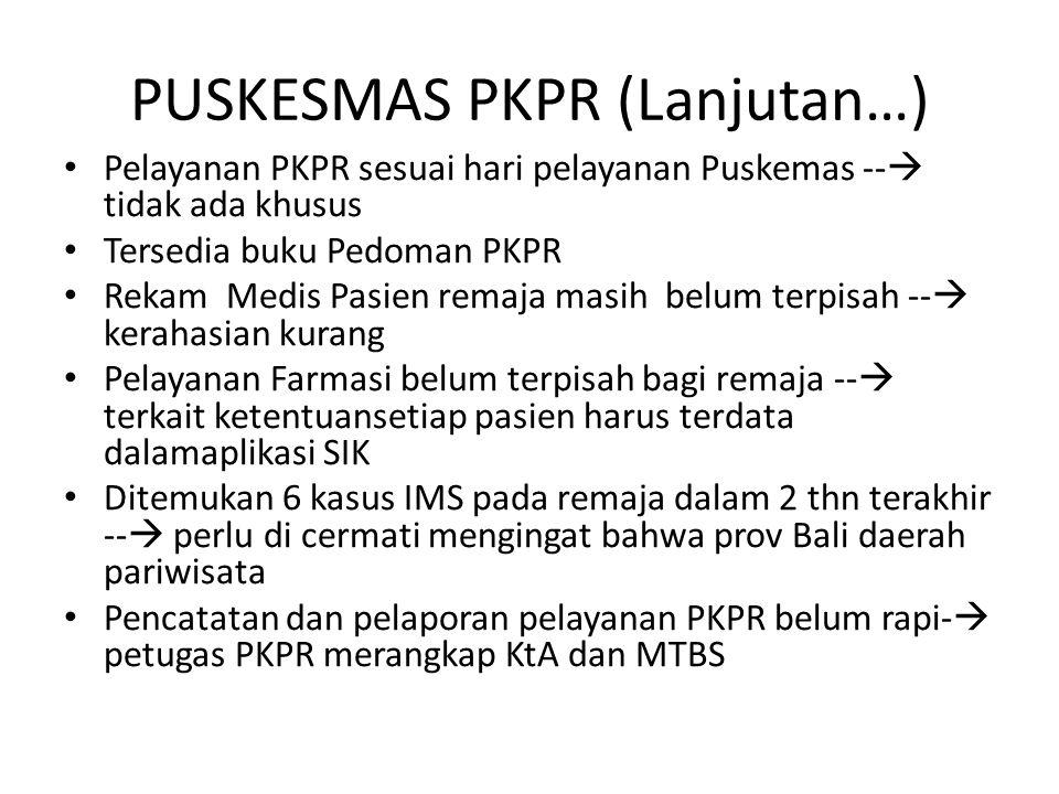 PUSKESMAS PKPR (Lanjutan…) Pelayanan PKPR sesuai hari pelayanan Puskemas --  tidak ada khusus Tersedia buku Pedoman PKPR Rekam Medis Pasien remaja ma