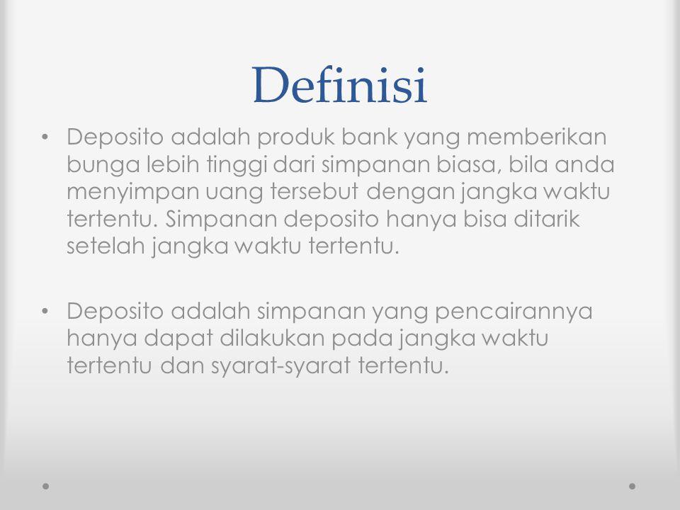 Definisi Deposito adalah produk bank yang memberikan bunga lebih tinggi dari simpanan biasa, bila anda menyimpan uang tersebut dengan jangka waktu ter