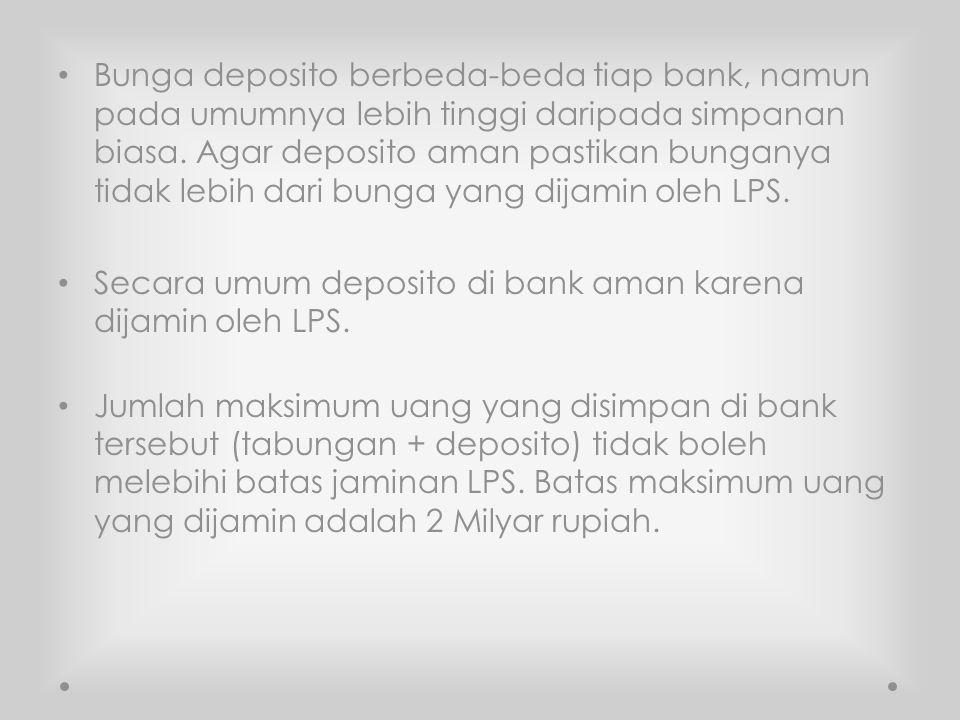 Bunga deposito berbeda-beda tiap bank, namun pada umumnya lebih tinggi daripada simpanan biasa. Agar deposito aman pastikan bunganya tidak lebih dari