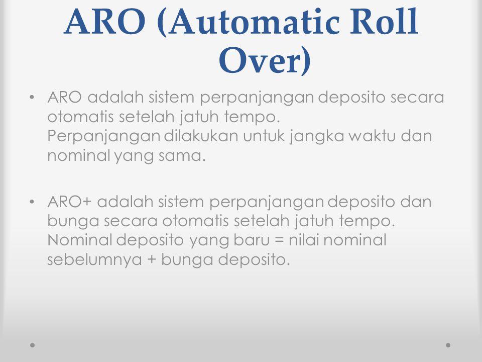 ARO (Automatic Roll Over) ARO adalah sistem perpanjangan deposito secara otomatis setelah jatuh tempo. Perpanjangan dilakukan untuk jangka waktu dan n