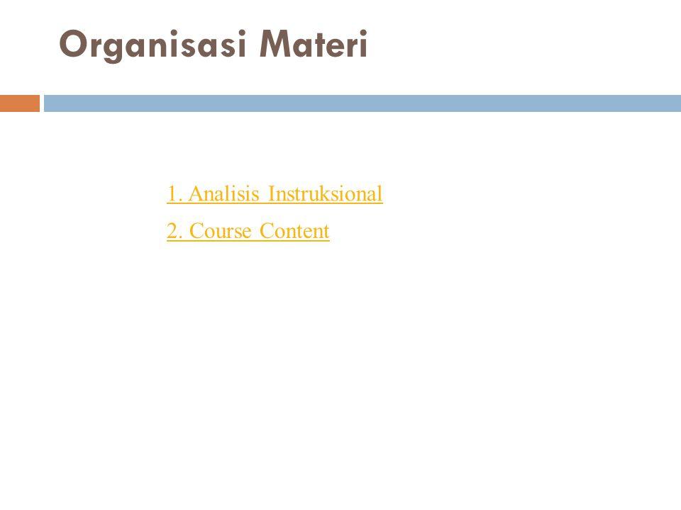 Organisasi Materi 1. Analisis Instruksional 2. Course Content