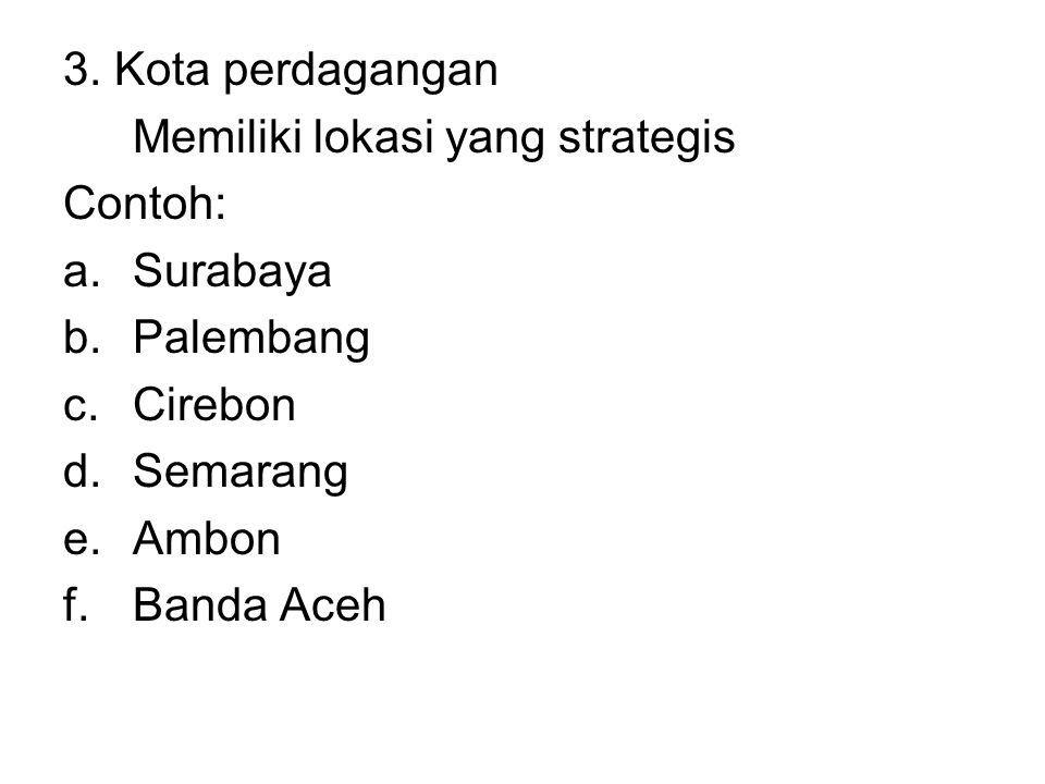 3. Kota perdagangan Memiliki lokasi yang strategis Contoh: a.Surabaya b.Palembang c.Cirebon d.Semarang e.Ambon f.Banda Aceh