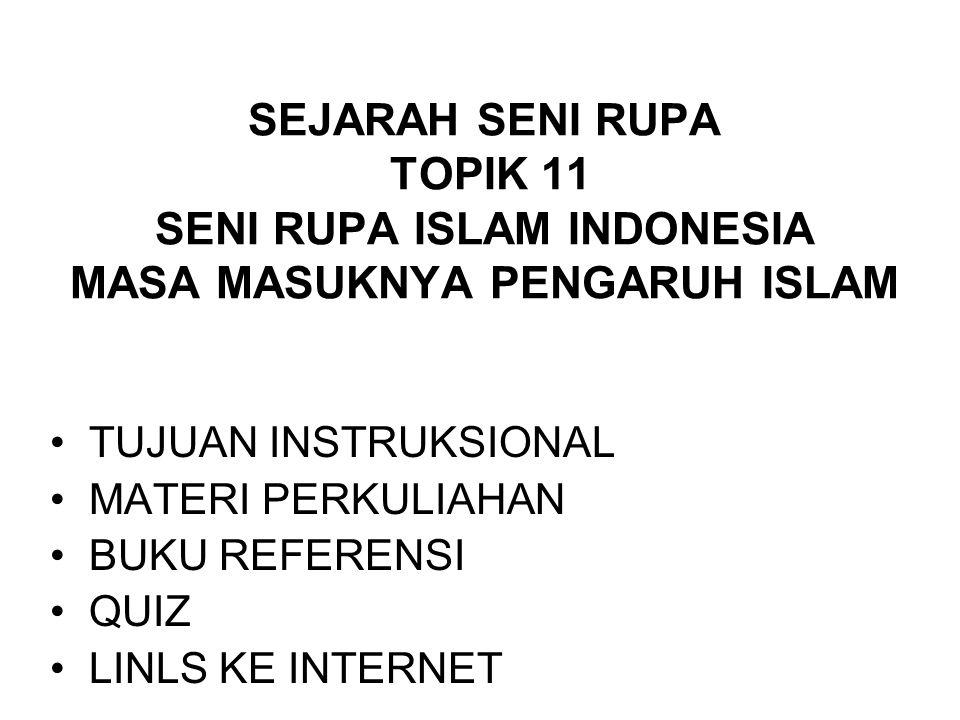 TUJUAN INSTRUKSIONAL UMUM Setelah mengikuti perkuliahan ini, diharapkan mahasiswa bisa memahami tentang sejarah seni rupa Indonesia khususnya pengaruh islam setelah runtuhnya kerajaan Hindu.