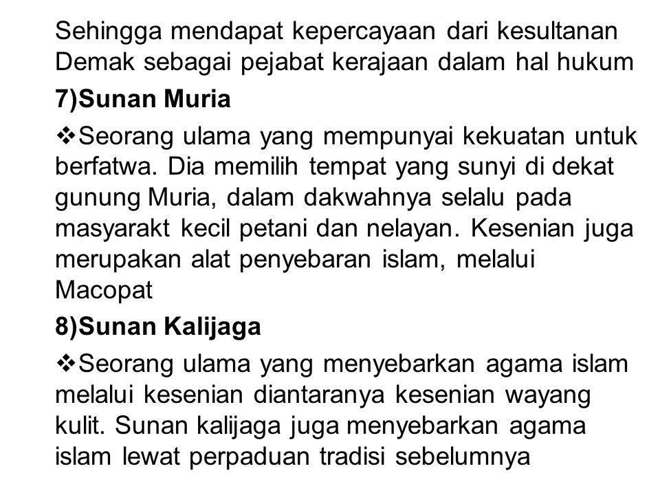 Sehingga mendapat kepercayaan dari kesultanan Demak sebagai pejabat kerajaan dalam hal hukum 7)Sunan Muria  Seorang ulama yang mempunyai kekuatan unt