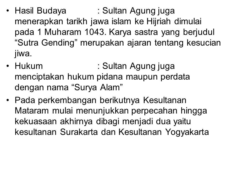 "Hasil Budaya : Sultan Agung juga menerapkan tarikh jawa islam ke Hijriah dimulai pada 1 Muharam 1043. Karya sastra yang berjudul ""Sutra Gending"" merup"