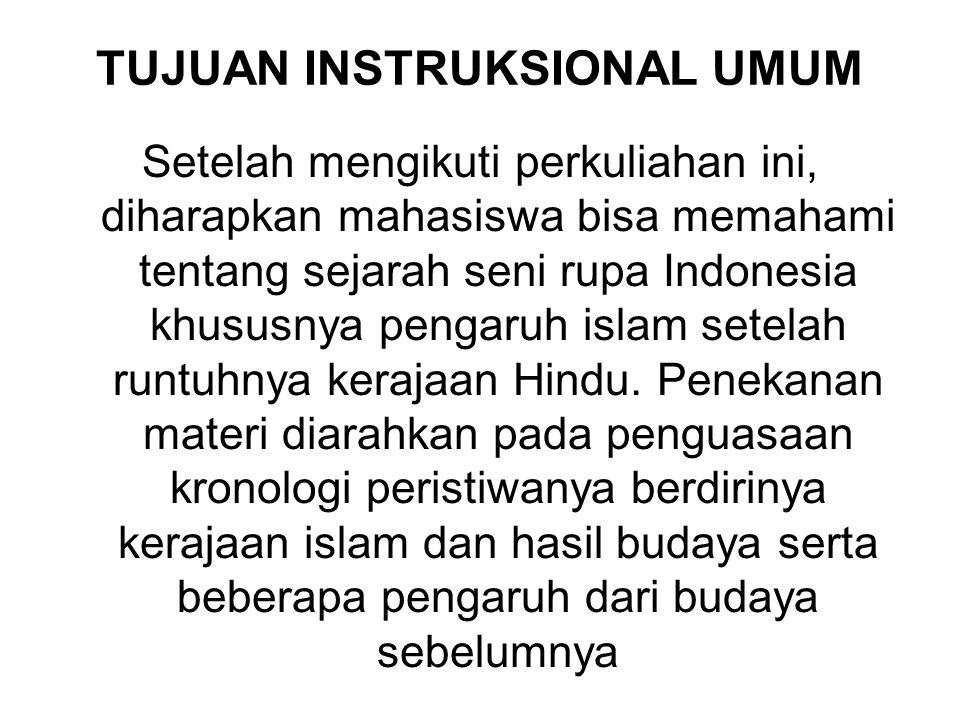 TUJUAN INSTRUKSIONAL UMUM Setelah mengikuti perkuliahan ini, diharapkan mahasiswa bisa memahami tentang sejarah seni rupa Indonesia khususnya pengaruh