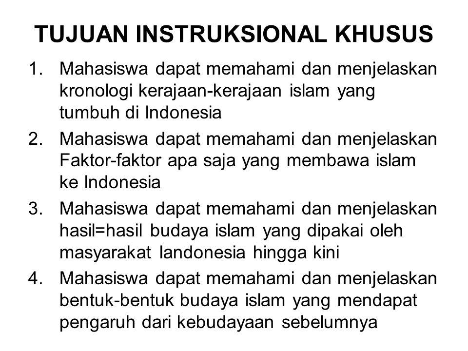 TUJUAN INSTRUKSIONAL KHUSUS 1.Mahasiswa dapat memahami dan menjelaskan kronologi kerajaan-kerajaan islam yang tumbuh di Indonesia 2.Mahasiswa dapat me