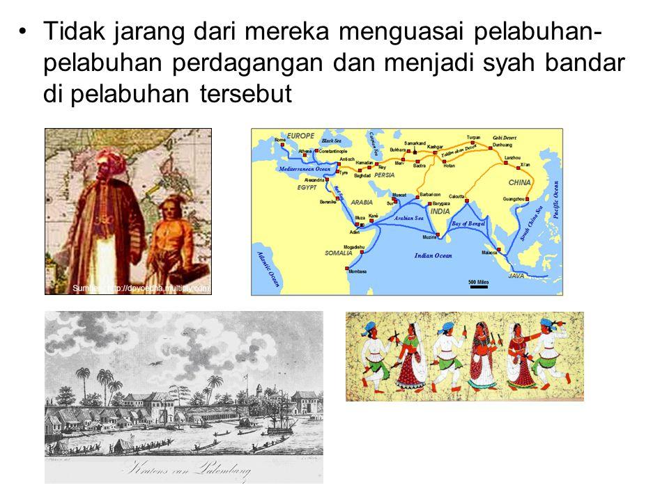Tidak jarang dari mereka menguasai pelabuhan- pelabuhan perdagangan dan menjadi syah bandar di pelabuhan tersebut