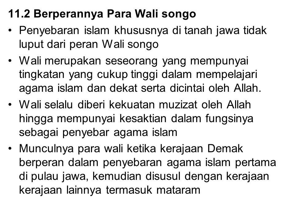 11.2 Berperannya Para Wali songo Penyebaran islam khususnya di tanah jawa tidak luput dari peran Wali songo Wali merupakan seseorang yang mempunyai ti
