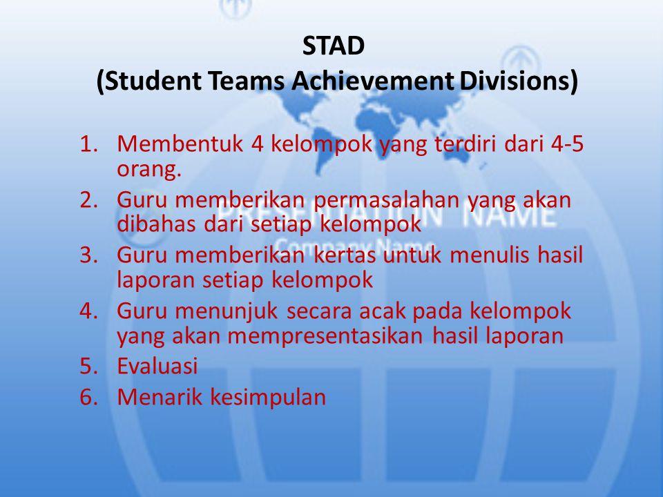STAD (Student Teams Achievement Divisions) 1.Membentuk 4 kelompok yang terdiri dari 4-5 orang.