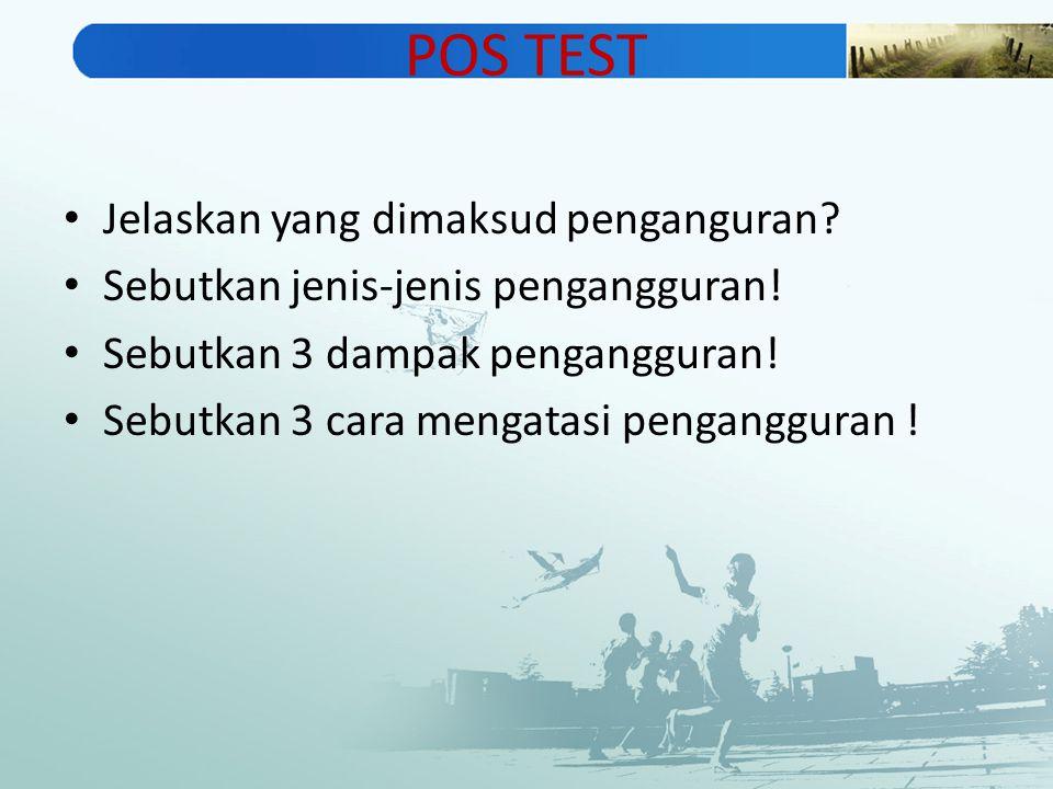 POS TEST Jelaskan yang dimaksud penganguran. Sebutkan jenis-jenis pengangguran.