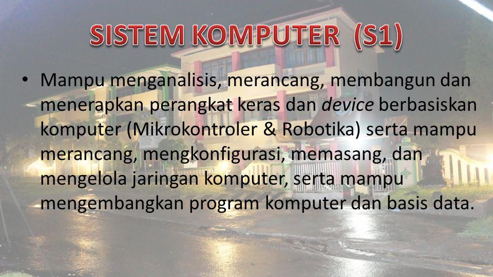 Mampu menganalisis, merancang, membangun dan menerapkan perangkat keras dan device berbasiskan komputer (Mikrokontroler & Robotika) serta mampu merancang, mengkonfigurasi, memasang, dan mengelola jaringan komputer, serta mampu mengembangkan program komputer dan basis data.
