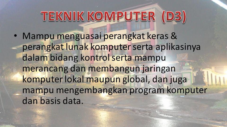 Mampu menguasai perangkat keras & perangkat lunak komputer serta aplikasinya dalam bidang kontrol serta mampu merancang dan membangun jaringan komputer lokal maupun global, dan juga mampu mengembangkan program komputer dan basis data.