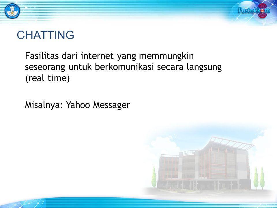 CHATTING Fasilitas dari internet yang memmungkin seseorang untuk berkomunikasi secara langsung (real time) Misalnya: Yahoo Messager