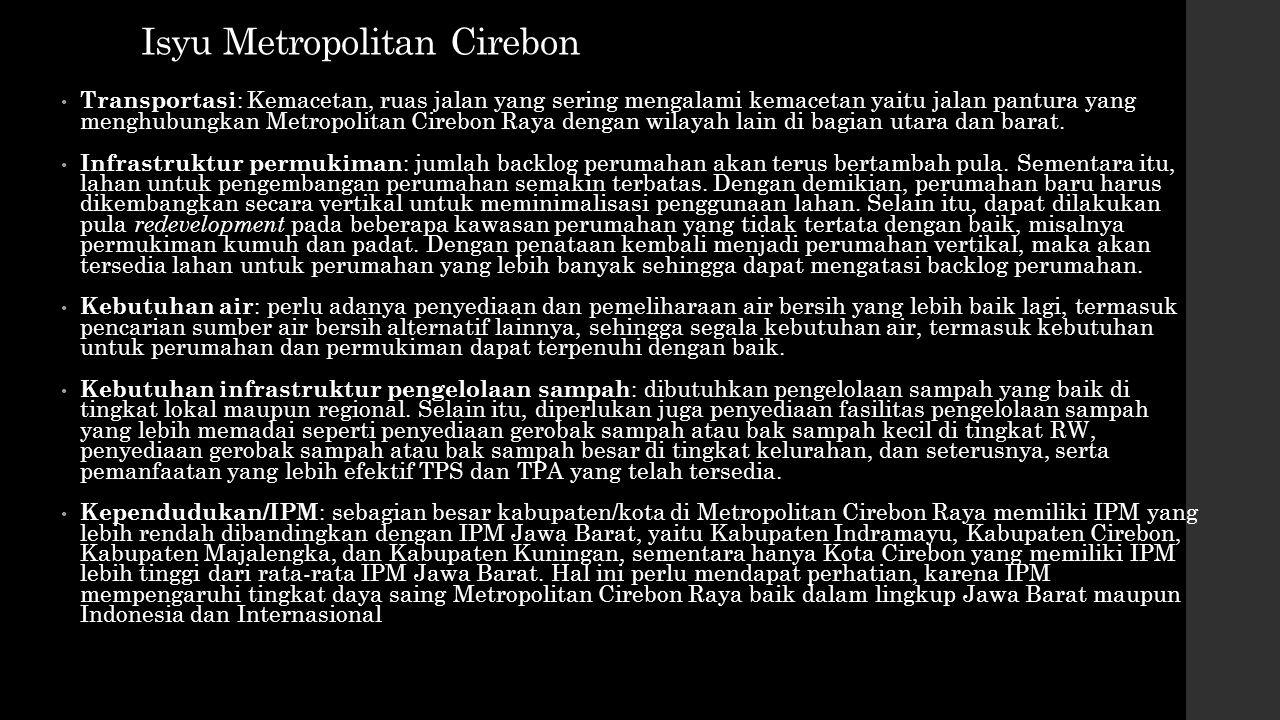 Isyu Metropolitan Cirebon Transportasi : Kemacetan, ruas jalan yang sering mengalami kemacetan yaitu jalan pantura yang menghubungkan Metropolitan Cir