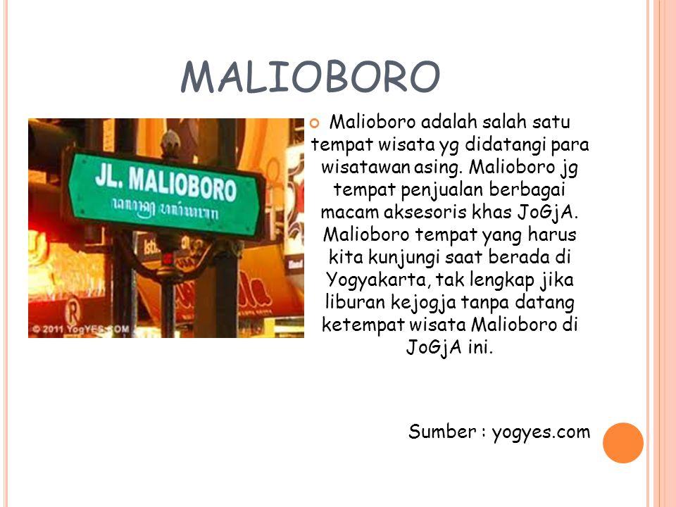 MALIOBORO Malioboro adalah salah satu tempat wisata yg didatangi para wisatawan asing. Malioboro jg tempat penjualan berbagai macam aksesoris khas JoG